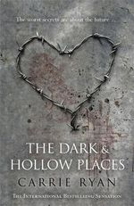 The Dark and Hollow Places : The Forest of Hands and Teeth Series : Book 3 - Carrie Ryan