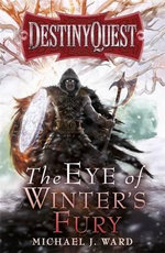 The Eye of Winter's Fury : Destiny Quest : Book 3 - Michael J. Ward