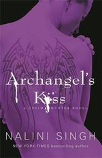 Archangel's Kiss :  Guild Hunter Series : Book 2 - Nalini Singh