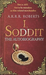 I, Soddit : The Autobiography - Adam Roberts