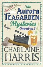 The Aurora Teagarden Mysteries : Omnibus 2 : Dead Over Heels / A Fool and His Honey / Last Scene Alive / Poppy Done to Death - Charlaine Harris