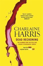 Dead Reckoning : A True Blood Novel : Sookie Stackhouse Series: Book 11 - Charlaine Harris