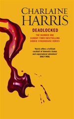 Deadlocked : Sookie Stackhouse Series : Book 12 - Charlaine Harris