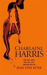 Dead Ever After : A True Blood Novel - Charlaine Harris