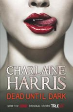 Dead Until Dark : Sookie Stackhouse Series : Book 1 (True Blood Tie-In Cover) - Charlaine Harris