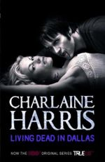 Living Dead In Dallas : Sookie #2 (True Blood Tie-in cover) : Sookie Stackhouse Ser. - Charlaine Harris