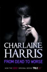 From Dead To Worse : A True Blood Novel - Charlaine Harris