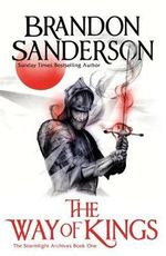 The Way of Kings : The Stormlight Archive : Book 1 - Brandon Sanderson