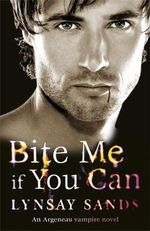 Bite Me If You Can : Argeneau Vampire Novel : Book 6 - Lynsay Sands