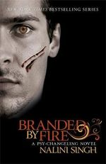 Branded by Fire : Psy-Changeling: Book 6 - Nalini Singh