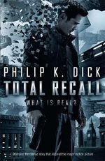 Total Recall - Philip K. Dick
