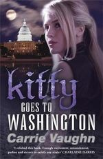 Kitty Goes to Washington - Carrie Vaughn