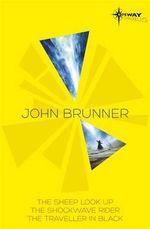 John Brunner SF Gateway Omnibus : The Sheep Look Up, The Shockwave Rider, The Traveller in Black - John Brunner