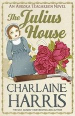 The Julius House : Aurora Teagarden Series : Book 4 - Charlaine Harris