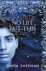 No Life but This - Anna Sheehan