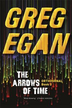 The Arrows of Time : Orthogonal  Series : Book 3 - Greg Egan