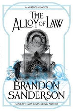 The Alloy of Law : A Mistborn Novel - Brandon Sanderson