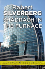 Shadrach in the Furnace - Robert Silverberg