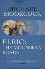 Elric : The Moonbeam Roads - Michael Moorcock