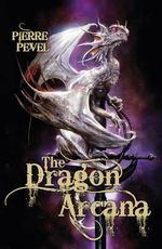The Dragon Arcana - Pierre Pevel