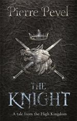 The Knight : A Tale from the High Kingdom - Pierre Pevel