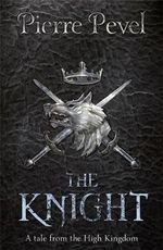 Knight : A Tale from the High Kingdom - Pierre Pevel