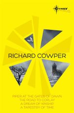 Richard Cowper SF Gateway Omnibus : The Road to Corlay, A Dream of Kinship, A Tapestry of Time, The Piper at the Gates of Dawn - Richard Cowper