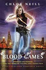 Blood Games : A Chicagoland Vampires Novel - Chloe Neill