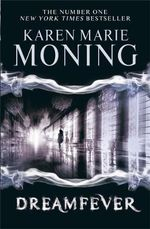 Dreamfever : MacKayla Lane Novel : Book 4 - Karen Marie Moning