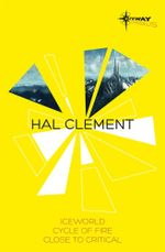 Hal Clement SF Gateway Omnibus : Iceworld, Cycle of Fire, Close to Critical - Hal Clement