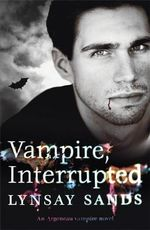 Vampire, Interrupted : Argeneau Vampire Novel : Book 9 - Lynsay Sands