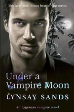 Under a Vampire Moon : Argeneau Vampire Novel : 16 - Lynsay Sands