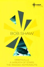 Bob Shaw SF Gateway Omnibus : Orbitsville, The Ragged Astronauts, A Wreath of Stars - Bob Shaw