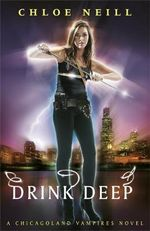 Drink Deep : A Chicagoland Vampires Novel - Chloe Neill