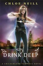Drink Deep : A Chicagoland Vampires Novel - Chloe Neill