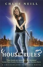 House Rules : A Chicagoland Vampires Novel - Chloe Neill