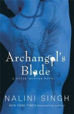 Archangel's Blade : Guild Hunter Series : Book 4 - Nalini Singh
