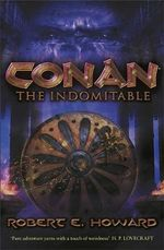 Conan the Indomitable : Conan Classic Series : Volume 3 - Robert Howard