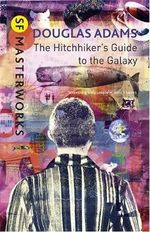 The Hitchhiker's Guide to the Galaxy : S.F. Masterworks - Douglas Adams