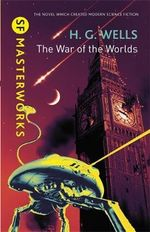The War of the Worlds : S.F. Masterworks - H. G. Wells
