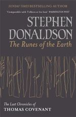 The Runes of the Earth : The Last Chronicles of Thomas Covenant - Stephen Donaldson