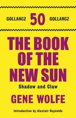 The Book Of The New Sun : Volume 1 : Shadow and Claw - Gene Wolfe