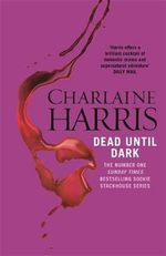 Dead until Dark : A True Blood Novel : Sookie Stackhouse : Book 1 - Charlaine Harris