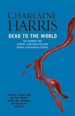 Dead to the World : A True Blood Novel : Sookie Stackhouse : Book 4 - Charlaine Harris