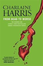 From Dead to Worse : A True Blood Novel : Sookie Stackhouse : Book 8 - Charaine Harris