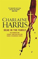 Dead in the Family : A True Blood Novel : Sookie Stackhouse : Book 10 - Charlaine Harris