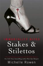 Stakes and Stilettos : Immortality Bites Series - Michelle Rowen