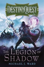 The Legion of Shadow : DestinyQuest Series : Book 1 - Michael J. Ward