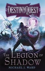 The Legion of Shadow : DestinyQuest : Book 1  - Michael J. Ward