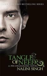 Tangle of Need : Psy-Changeling Series : Book 11 - Nalini Singh